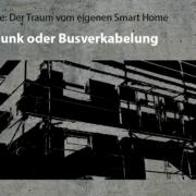 Artikelreihe: Der Traum vom eigenen Smart Home --> Funk oder Busverkabelung