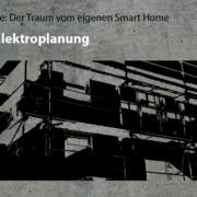 Artikelreihe: Der Traum vom eigenen Smart Home --> Elektroplanung?