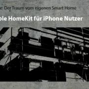 Artikelreihe: Der Traum vom eigenen Smart Home –>Apple HomeKit für iPhone Nutzer mit 1Home -Ersteinrichtung