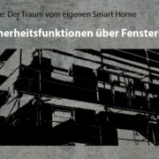 Artikelreihe: Der Traum vom eigenen Smart Home –>Sicherheitsfunktionen über Fensterkontakte